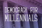Democracy for Millennials